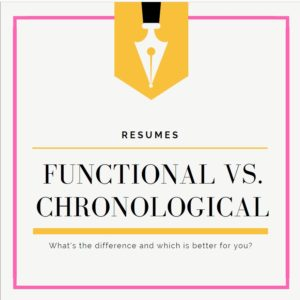 functional vs chronological resumes which is better for you